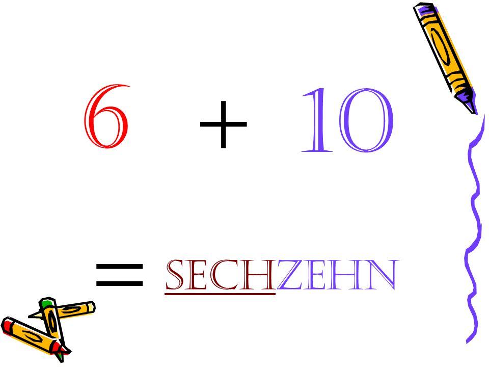 6 + 10 = sechzehn