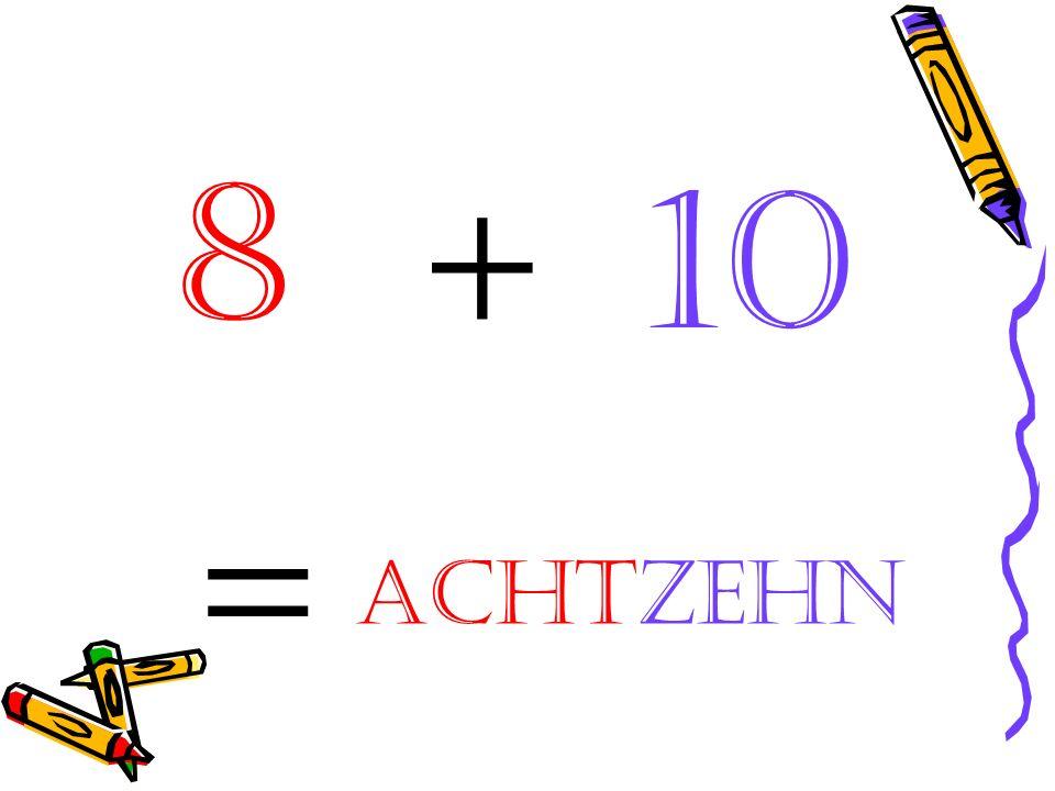 8 + 10 = achtzehn