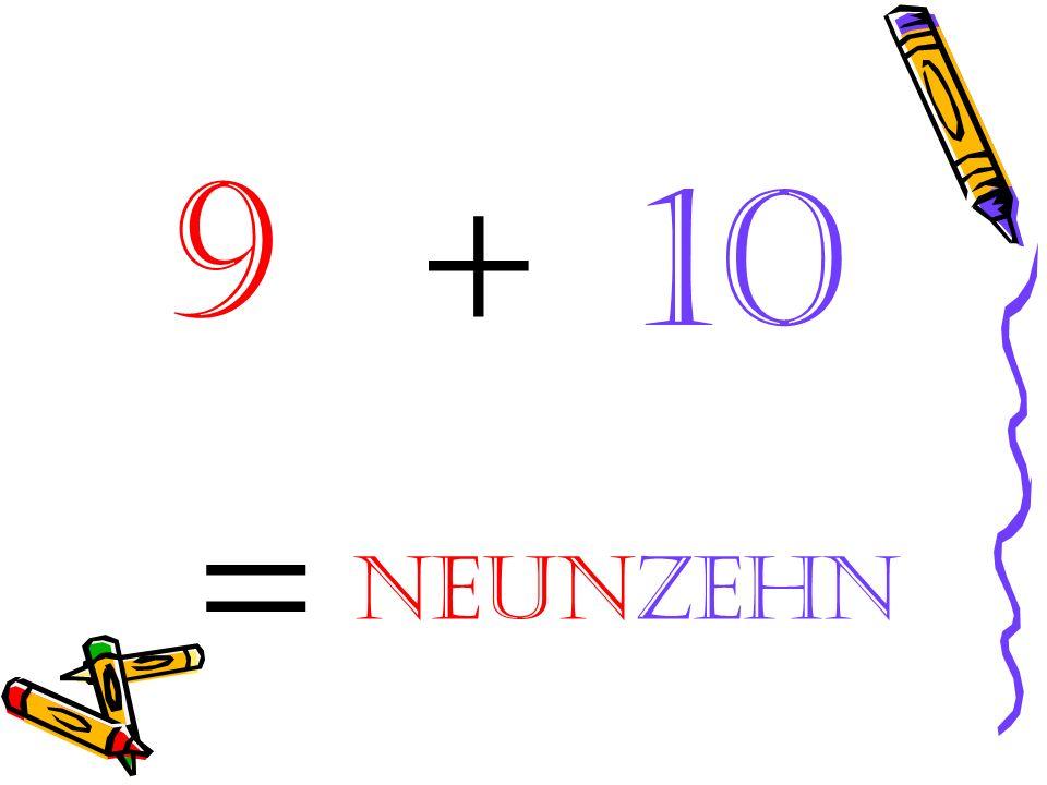 9 + 10 = neunzehn