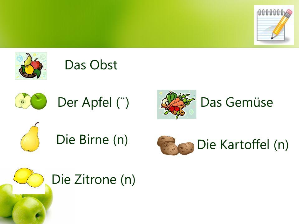 Das Obst Der Apfel (¨) Das Gemüse Die Birne (n) Die Kartoffel (n) Die Zitrone (n)
