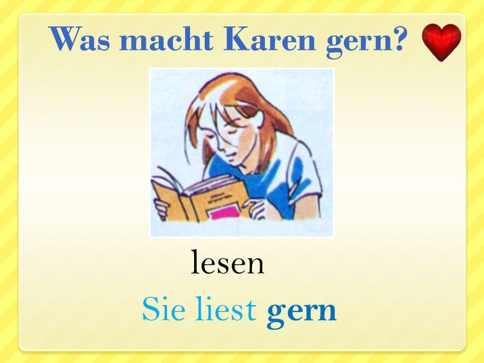 Was macht Karen gern lesen Sie liest gern