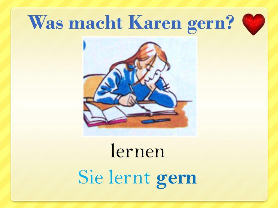 Was macht Karen gern lernen Sie lernt gern