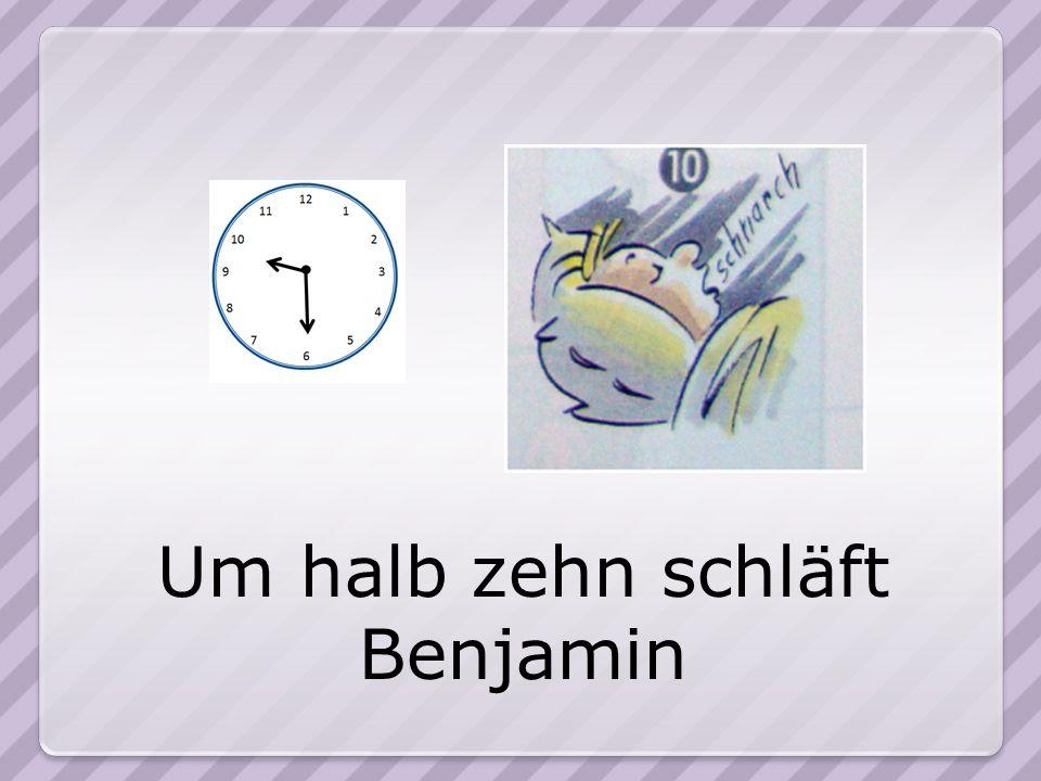 Um halb zehn schläft Benjamin