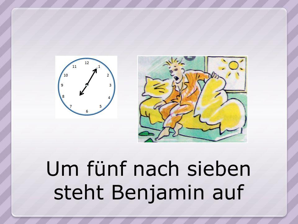 Um fünf nach sieben steht Benjamin auf