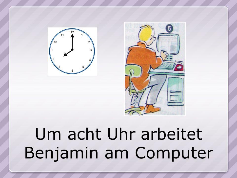 Um acht Uhr arbeitet Benjamin am Computer