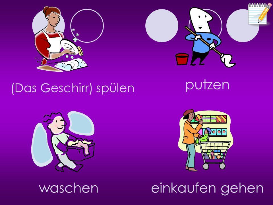 putzen (Das Geschirr) spülen waschen einkaufen gehen