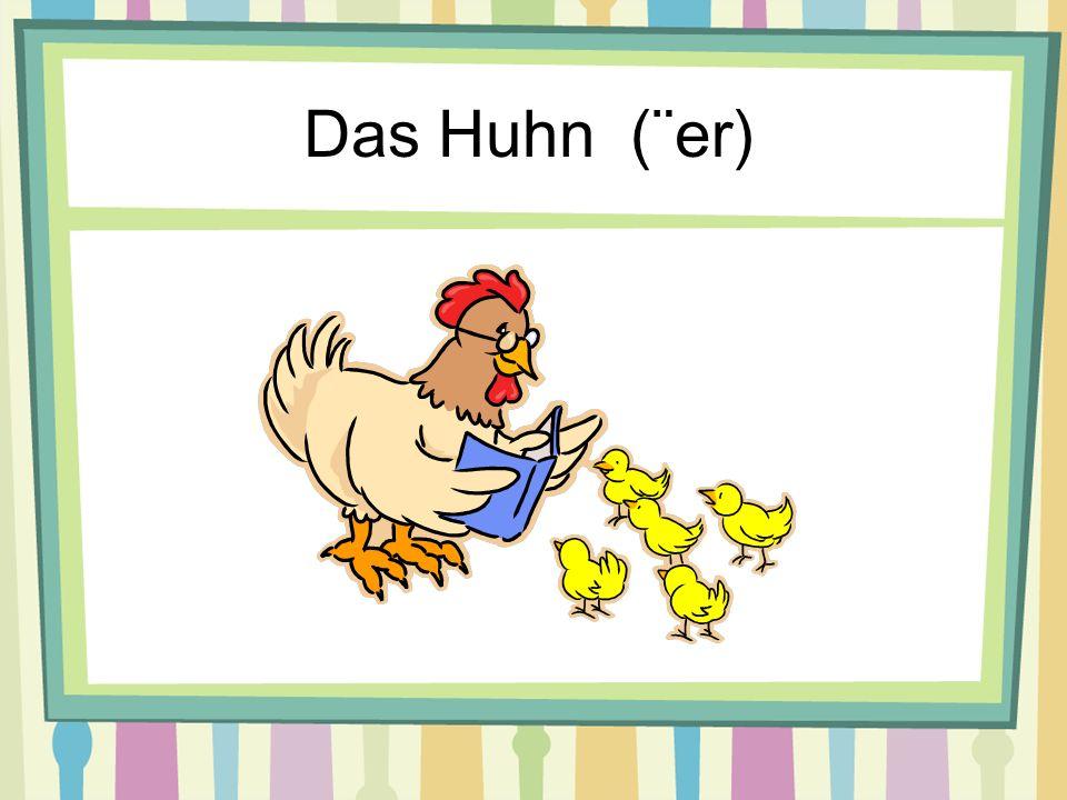 Das Huhn (¨er)