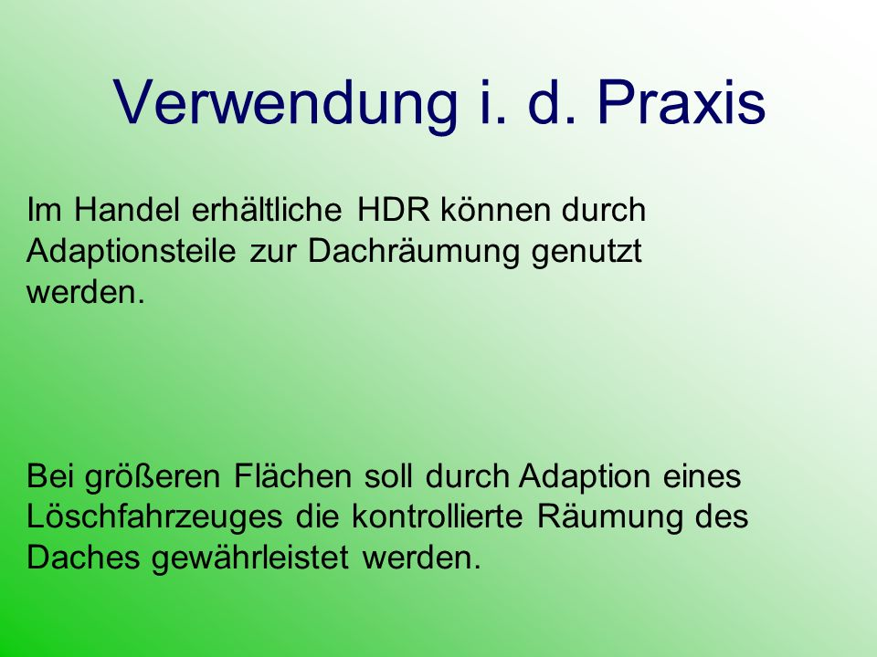 Verwendung i. d. Praxis Im Handel erhältliche HDR können durch Adaptionsteile zur Dachräumung genutzt werden.