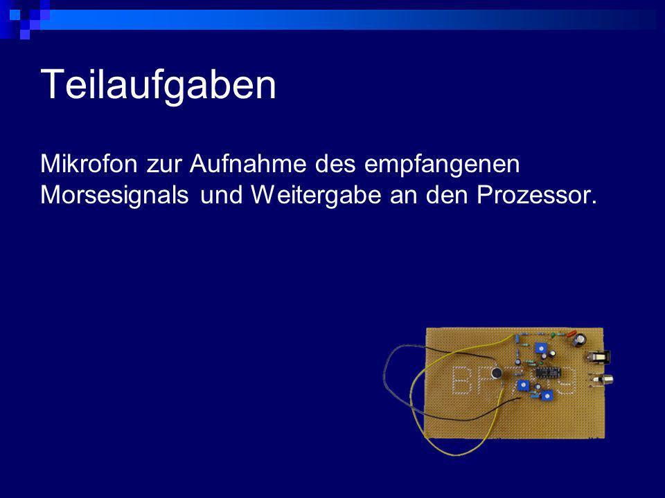 Teilaufgaben Mikrofon zur Aufnahme des empfangenen Morsesignals und Weitergabe an den Prozessor.