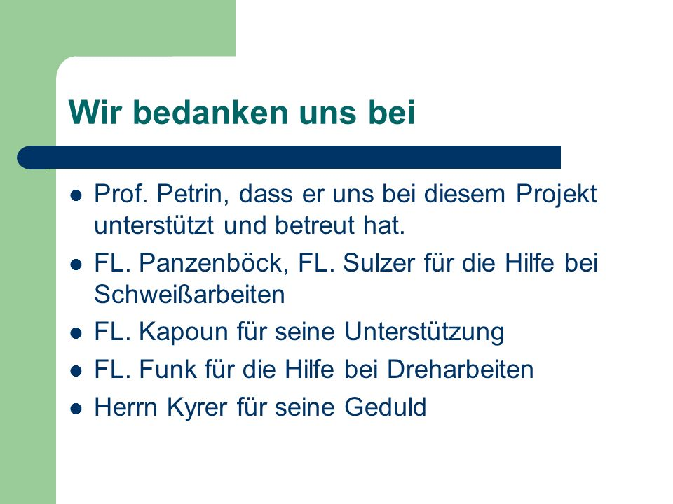 Wir bedanken uns bei Prof. Petrin, dass er uns bei diesem Projekt unterstützt und betreut hat.