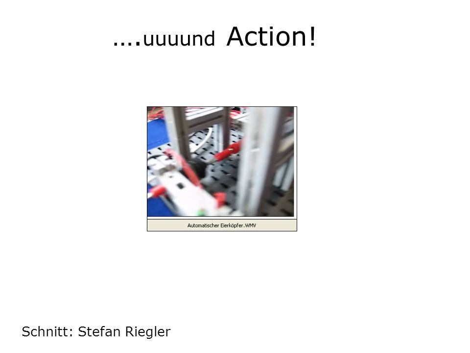 ….uuuund Action! Schnitt: Stefan Riegler