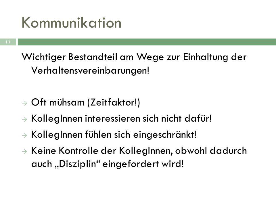 Kommunikation Wichtiger Bestandteil am Wege zur Einhaltung der Verhaltensvereinbarungen! Oft mühsam (Zeitfaktor!)