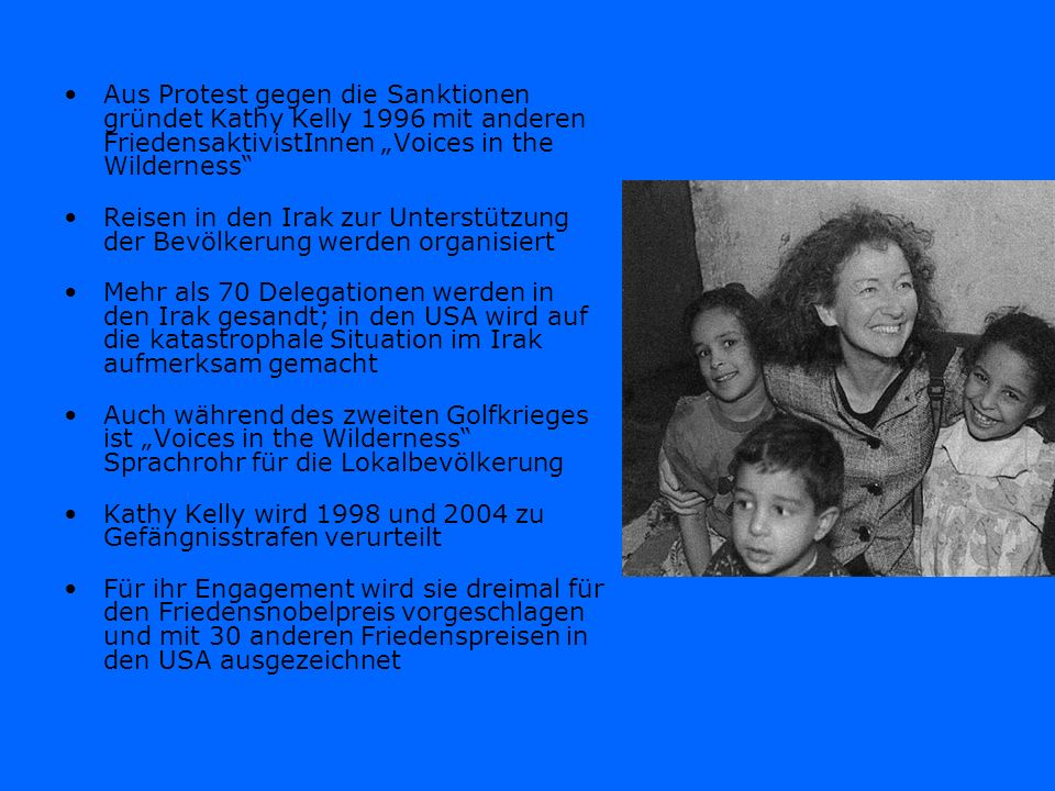 """Aus Protest gegen die Sanktionen gründet Kathy Kelly 1996 mit anderen FriedensaktivistInnen """"Voices in the Wilderness"""