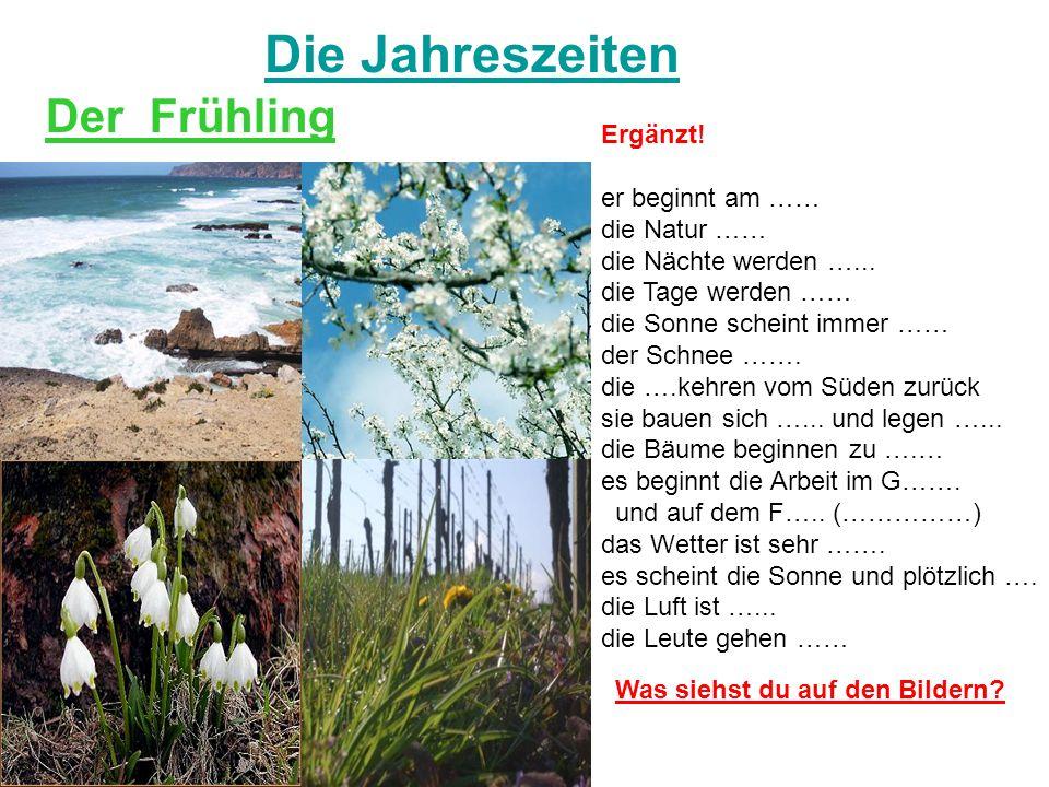 Die Jahreszeiten Der Frühling Ergänzt! er beginnt am …… die Natur ……