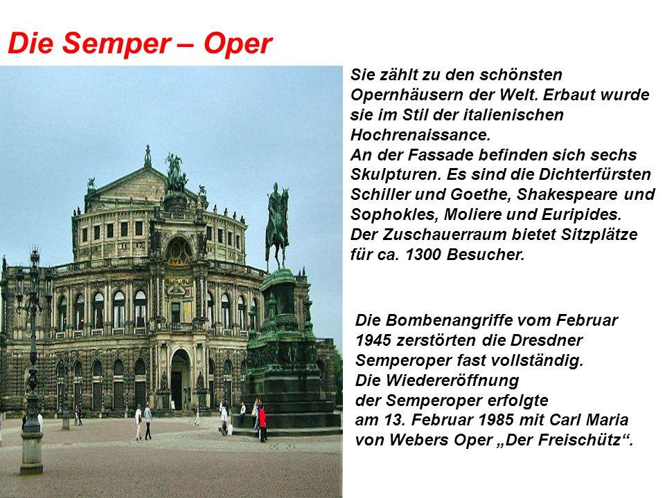 Die Semper – Oper Sie zählt zu den schönsten Opernhäusern der Welt. Erbaut wurde sie im Stil der italienischen Hochrenaissance.
