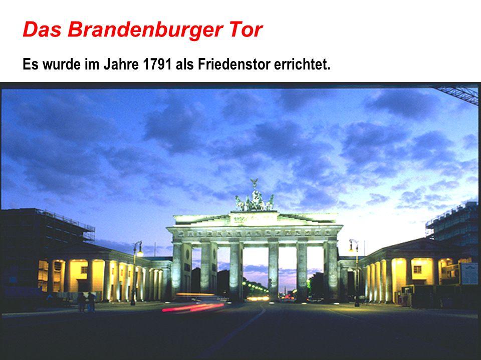 Das Brandenburger Tor Es wurde im Jahre 1791 als Friedenstor errichtet.