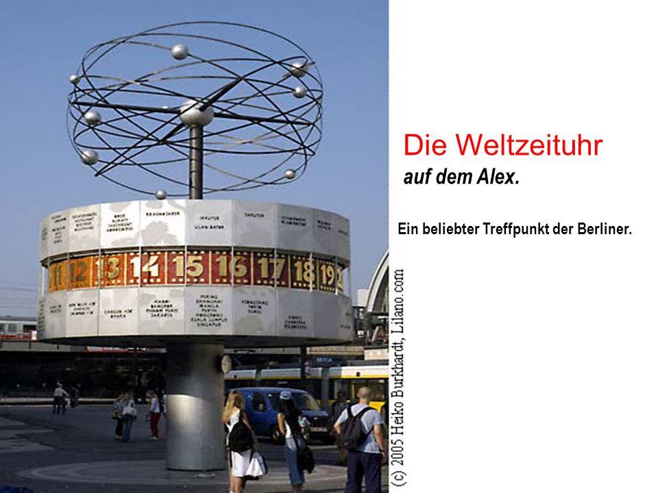 Die Weltzeituhr auf dem Alex. Ein beliebter Treffpunkt der Berliner.