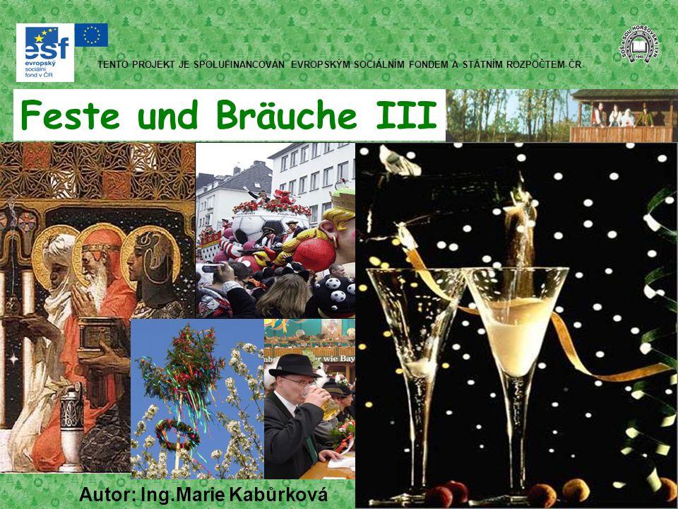 Feste und Bräuche III Autor: Ing.Marie Kabůrková