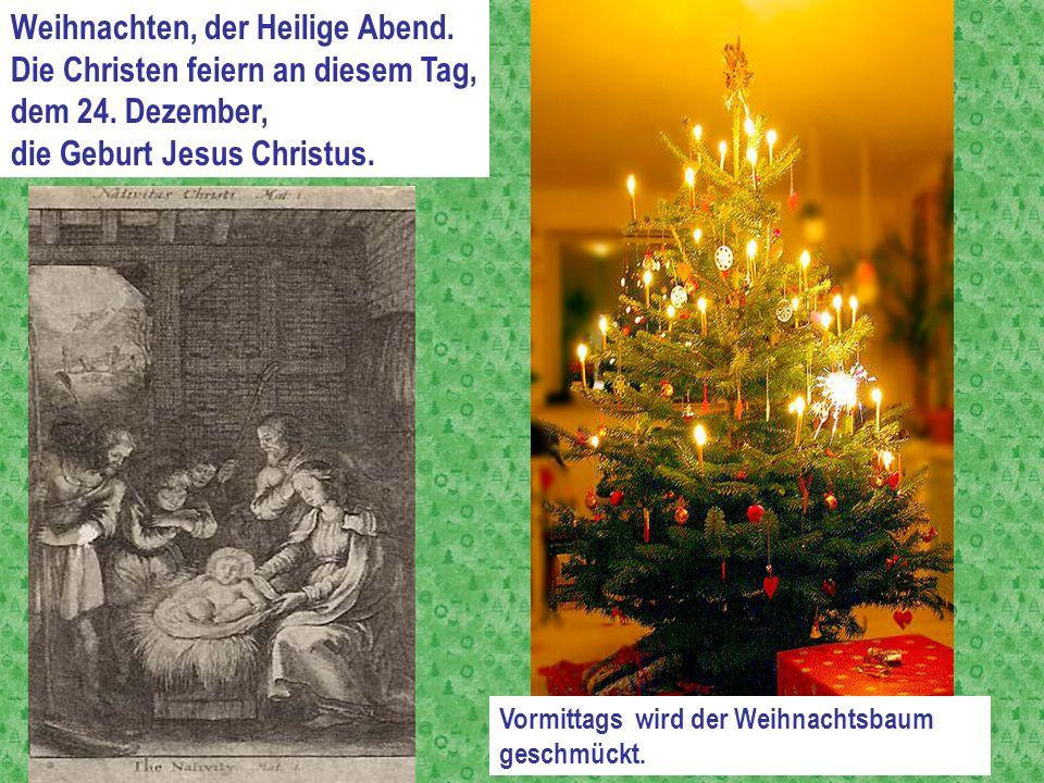 Weihnachten, der Heilige Abend. Die Christen feiern an diesem Tag,
