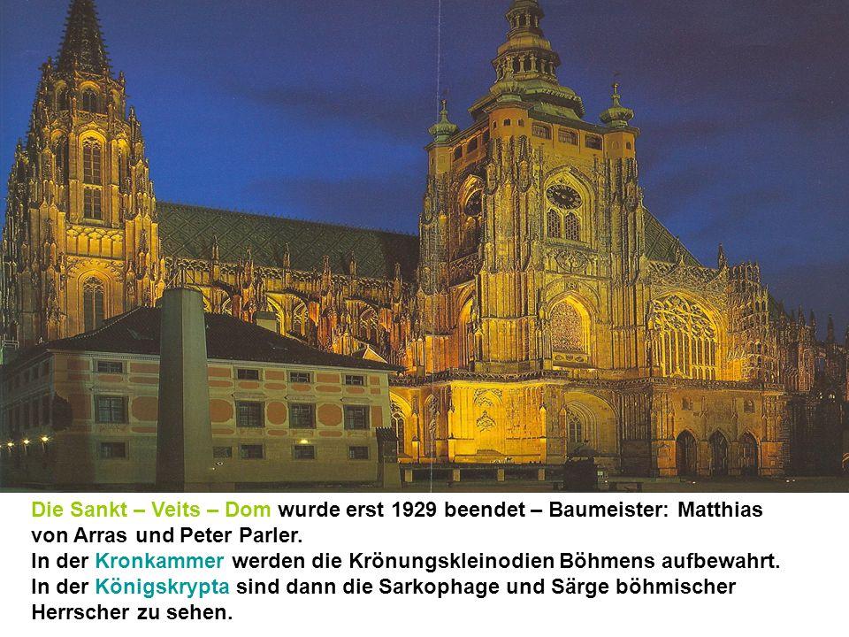 Die Sankt – Veits – Dom wurde erst 1929 beendet – Baumeister: Matthias von Arras und Peter Parler.