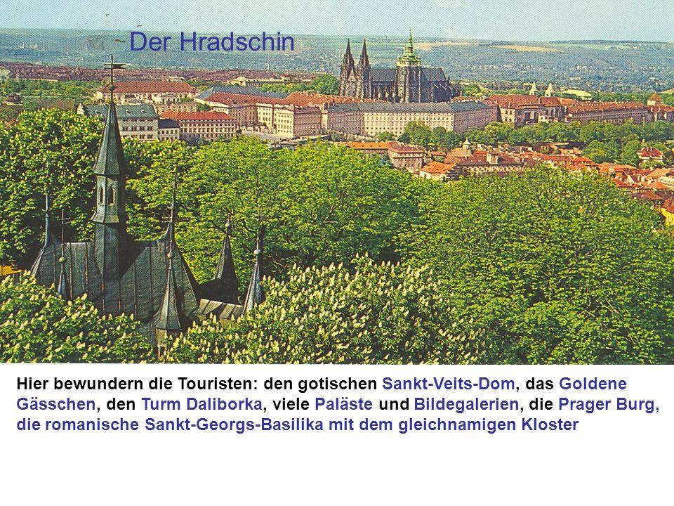 Der HradschinHier bewundern die Touristen: den gotischen Sankt-Veits-Dom, das Goldene.