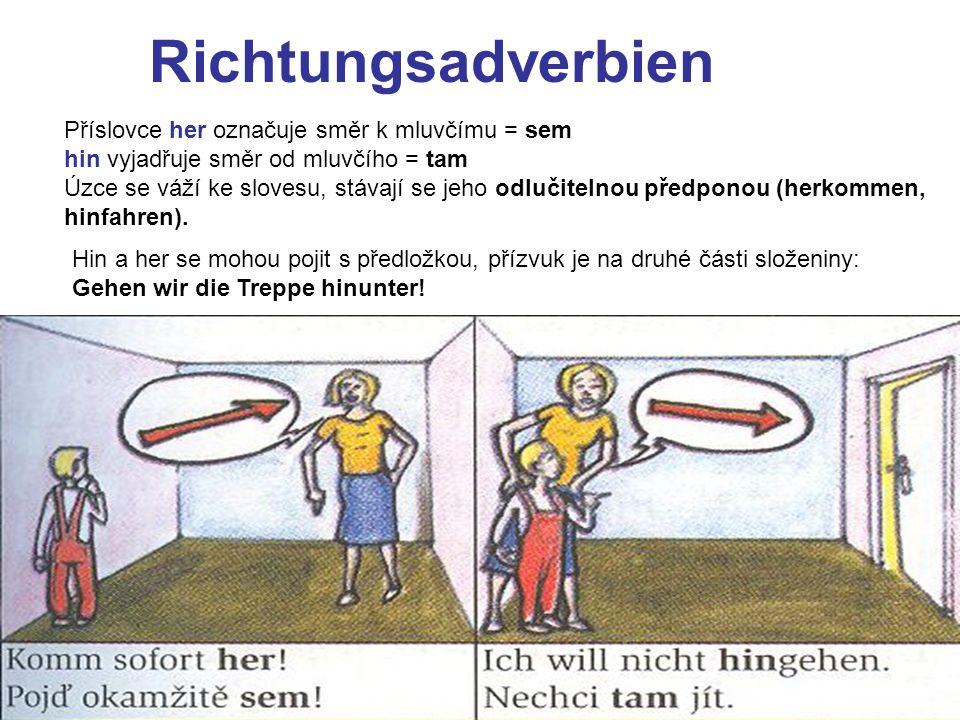 Richtungsadverbien Příslovce her označuje směr k mluvčímu = sem