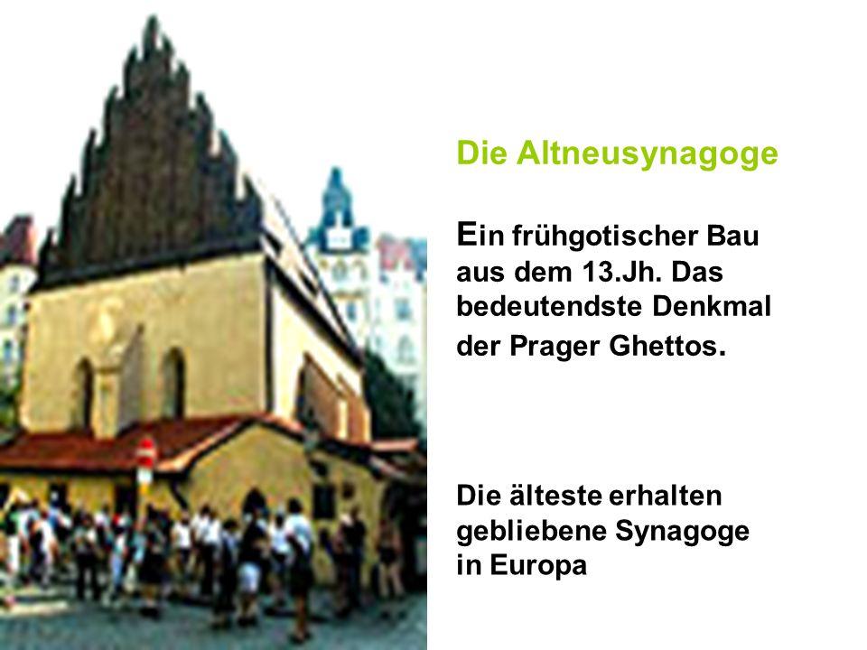 Die Altneusynagoge Ein frühgotischer Bau aus dem 13.Jh. Das