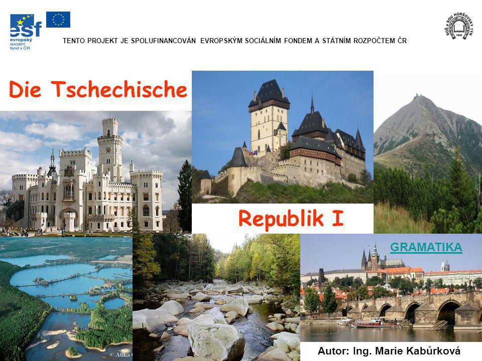 Die Tschechische Republik I GRAMATIKA Autor: Ing. Marie Kabůrková