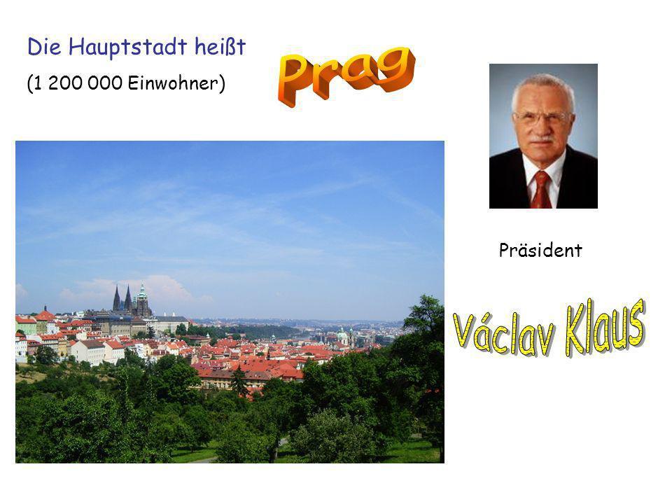 Die Hauptstadt heißt Prag (1 200 000 Einwohner) Präsident Václav Klaus