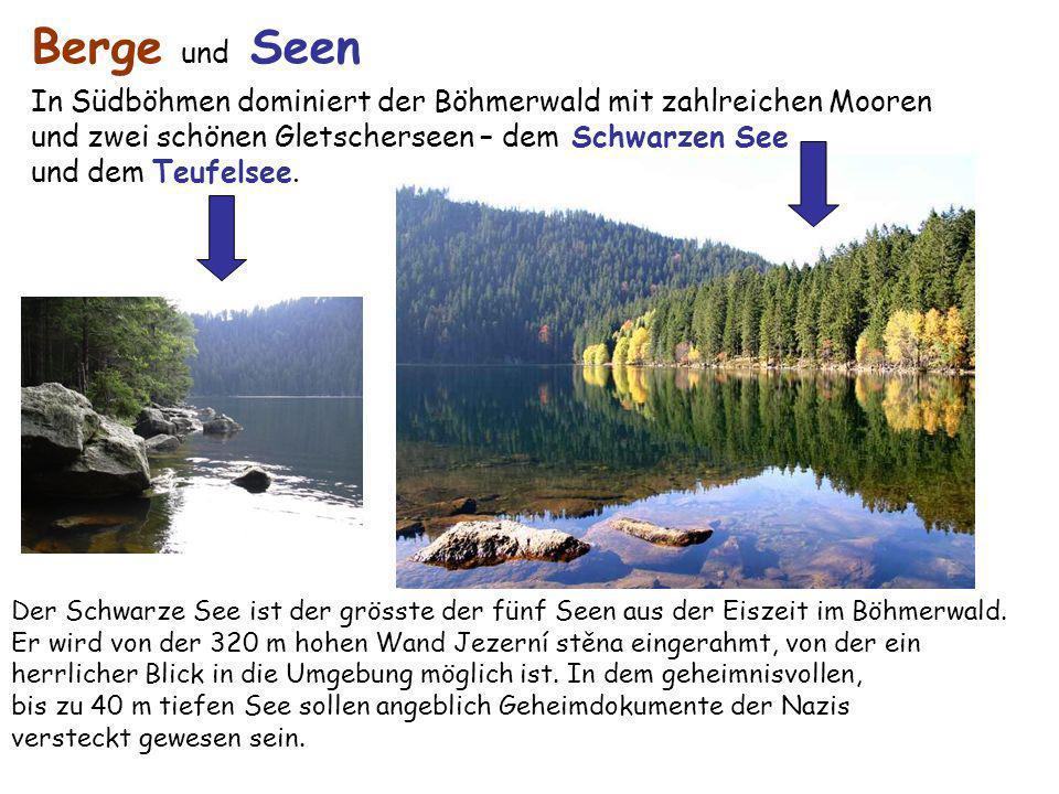 Berge und Seen In Südböhmen dominiert der Böhmerwald mit zahlreichen Mooren. und zwei schönen Gletscherseen – dem Schwarzen See.