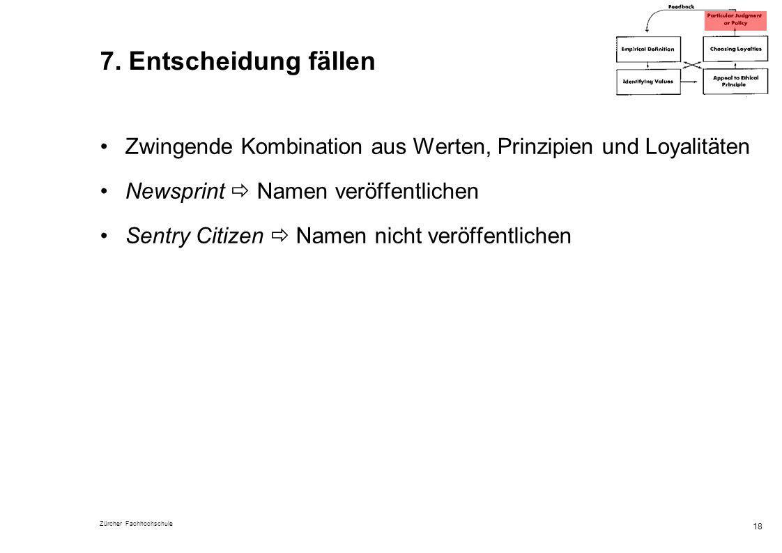 7. Entscheidung fällen Zwingende Kombination aus Werten, Prinzipien und Loyalitäten. Newsprint  Namen veröffentlichen.