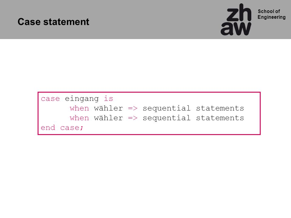 Case statement case eingang is when wähler => sequential statements