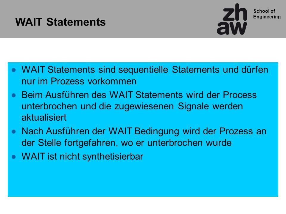 WAIT Statements WAIT Statements sind sequentielle Statements und dürfen nur im Prozess vorkommen.