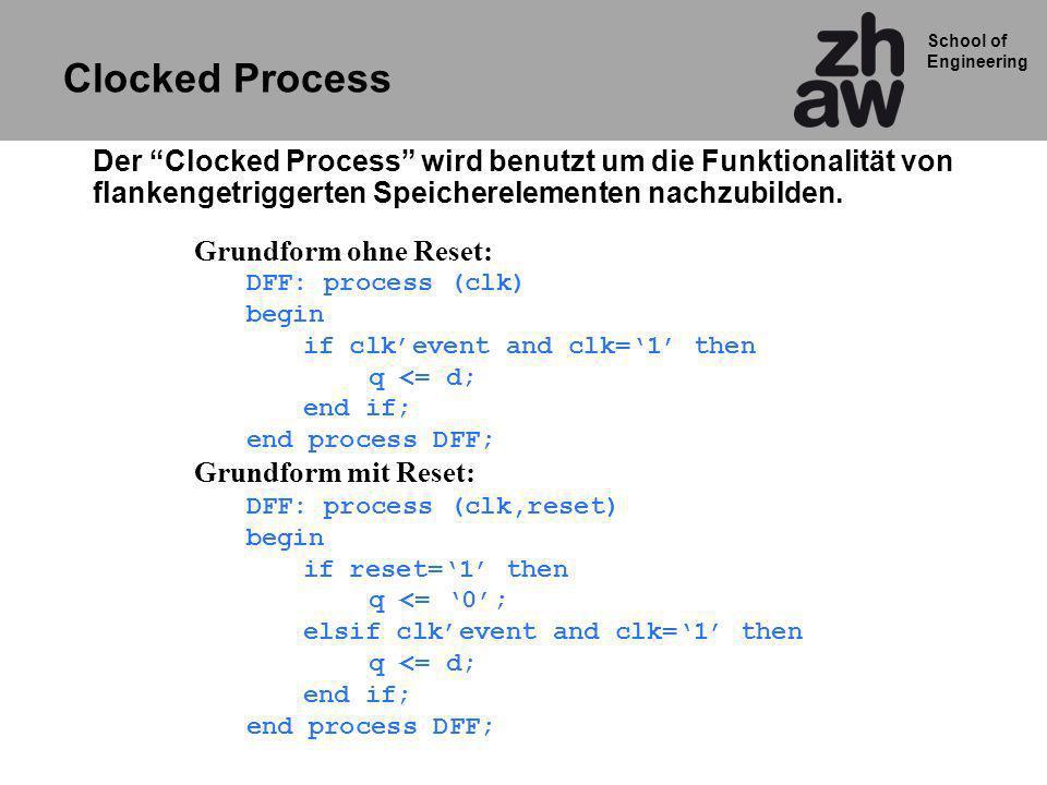 Clocked Process Der Clocked Process wird benutzt um die Funktionalität von flankengetriggerten Speicherelementen nachzubilden.