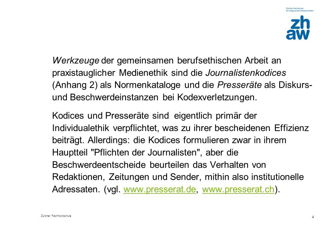 Werkzeuge der gemeinsamen berufsethischen Arbeit an praxistauglicher Medienethik sind die Journalistenkodices (Anhang 2) als Normenkataloge und die Presseräte als Diskurs- und Beschwerdeinstanzen bei Kodexverletzungen.
