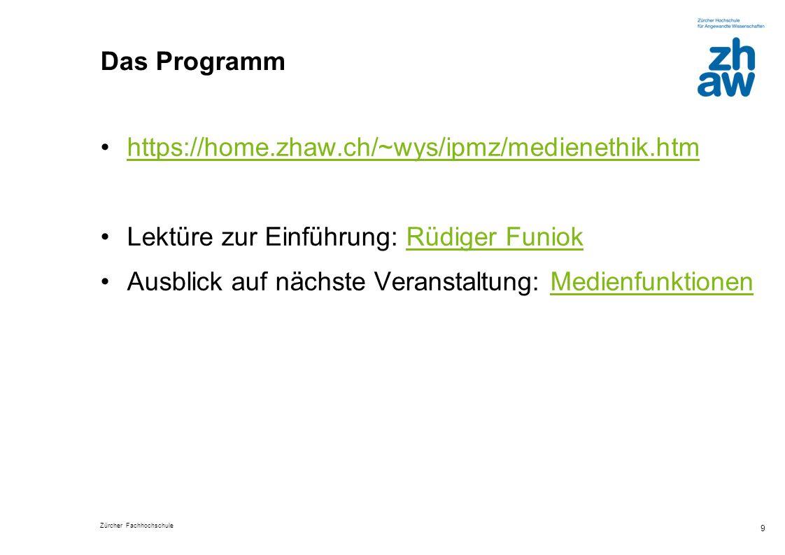 Das Programm https://home.zhaw.ch/~wys/ipmz/medienethik.htm. Lektüre zur Einführung: Rüdiger Funiok.