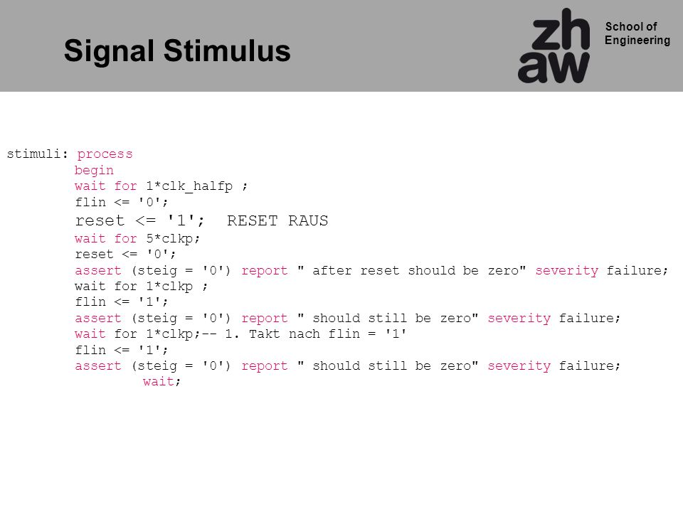 Signal Stimulus reset <= 1 ; RESET RAUS stimuli: process begin