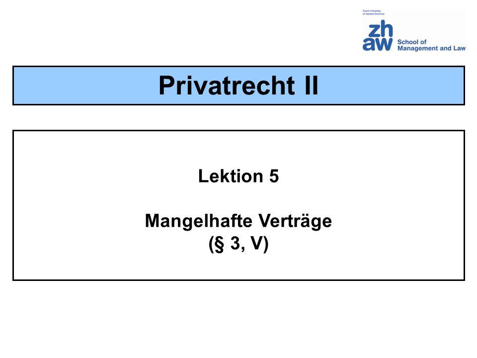 Privatrecht II Lektion 5 Mangelhafte Verträge (§ 3, V)