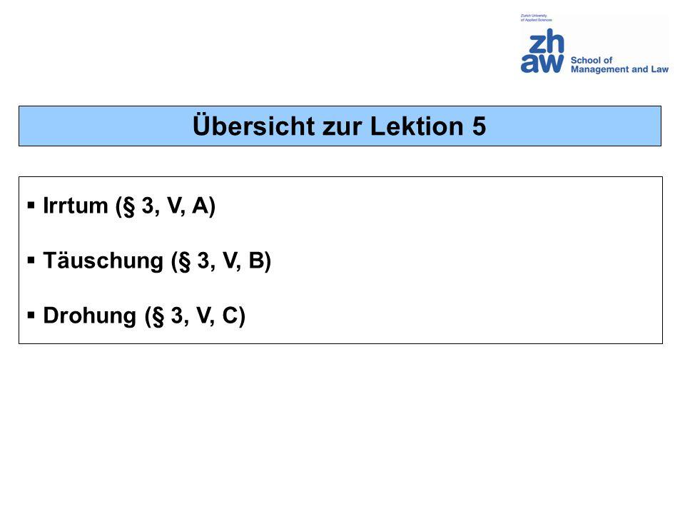 Übersicht zur Lektion 5 Irrtum (§ 3, V, A) Täuschung (§ 3, V, B)