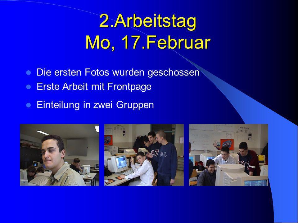 2.Arbeitstag Mo, 17.Februar Die ersten Fotos wurden geschossen