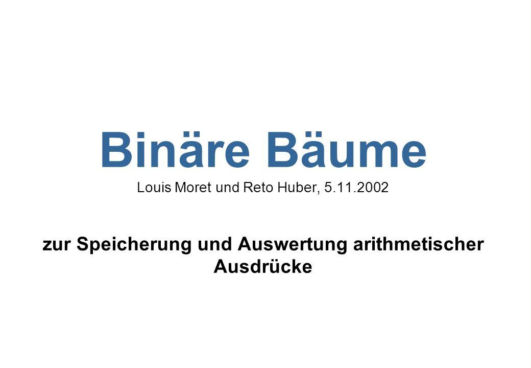 Binäre Bäume Louis Moret und Reto Huber, 5. 11