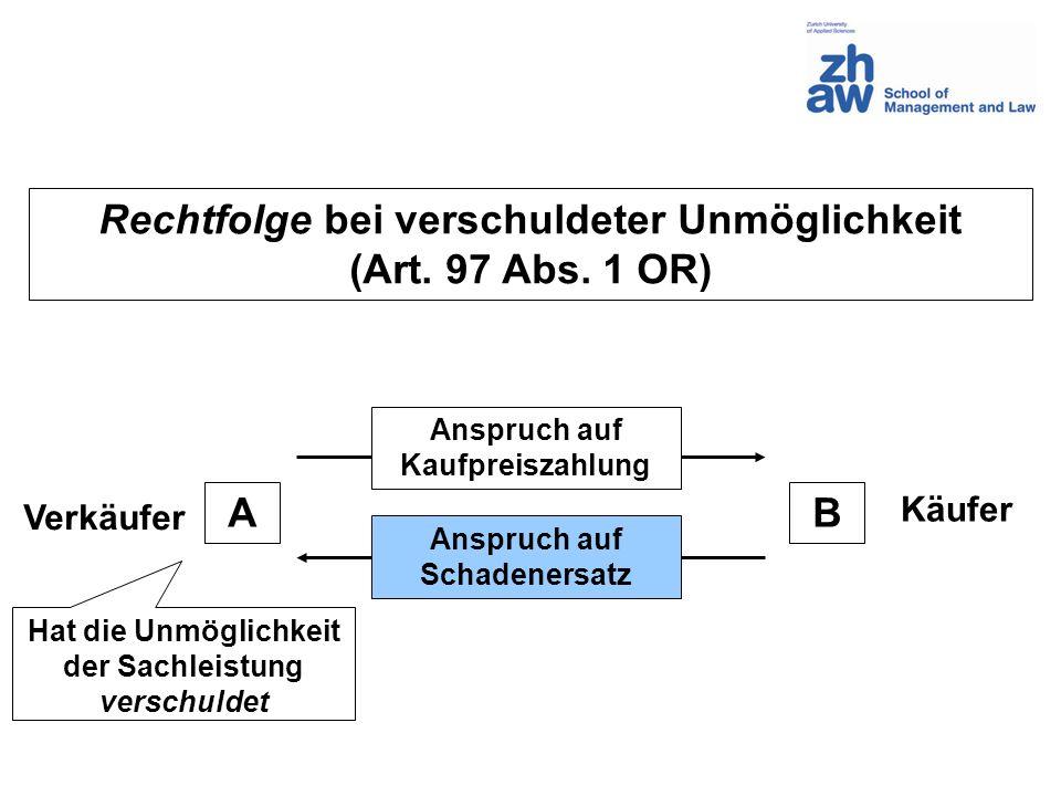 Rechtfolge bei verschuldeter Unmöglichkeit (Art. 97 Abs. 1 OR) A B