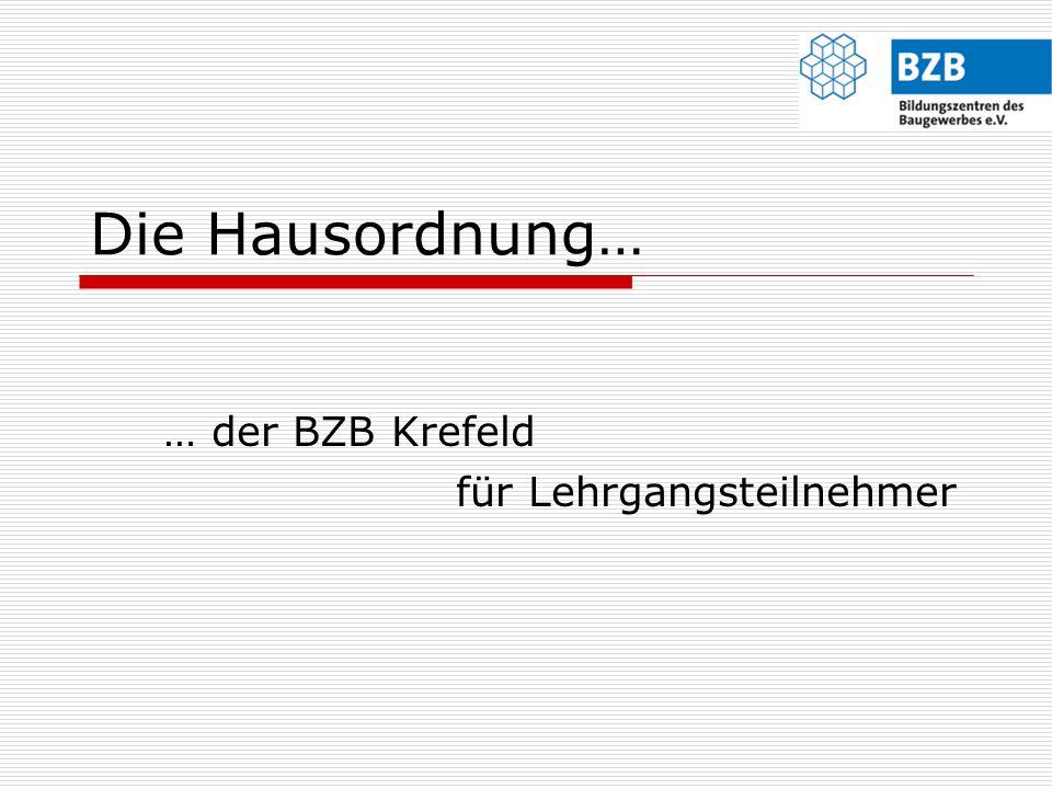 … der BZB Krefeld für Lehrgangsteilnehmer