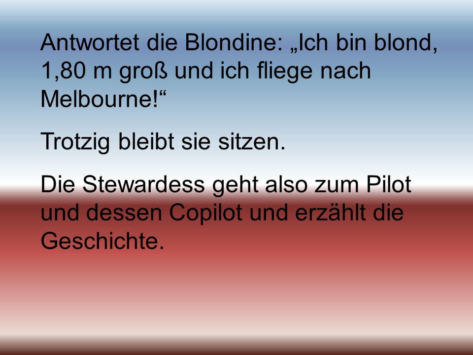 """Antwortet die Blondine: """"Ich bin blond, 1,80 m groß und ich fliege nach Melbourne!"""