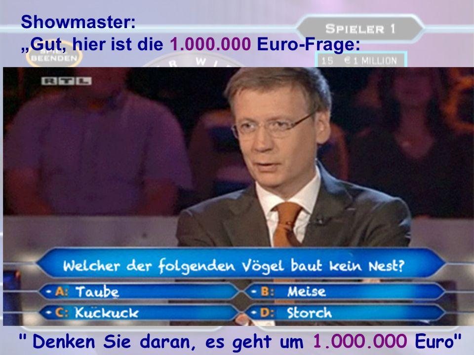 """Showmaster: """"Gut, hier ist die 1.000.000 Euro-Frage: Denken Sie daran, es geht um 1.000.000 Euro"""