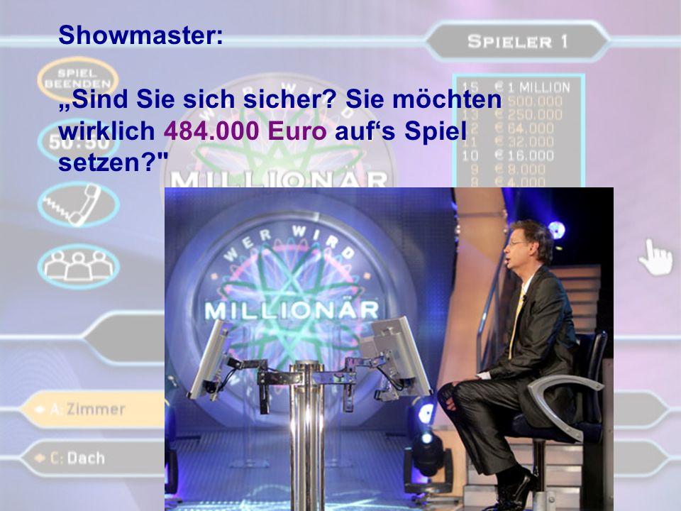 """Showmaster: """"Sind Sie sich sicher Sie möchten wirklich 484.000 Euro auf's Spiel setzen"""