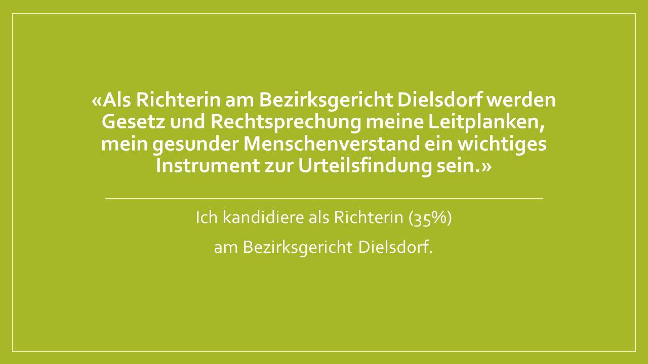 Ich kandidiere als Richterin (35%) am Bezirksgericht Dielsdorf.
