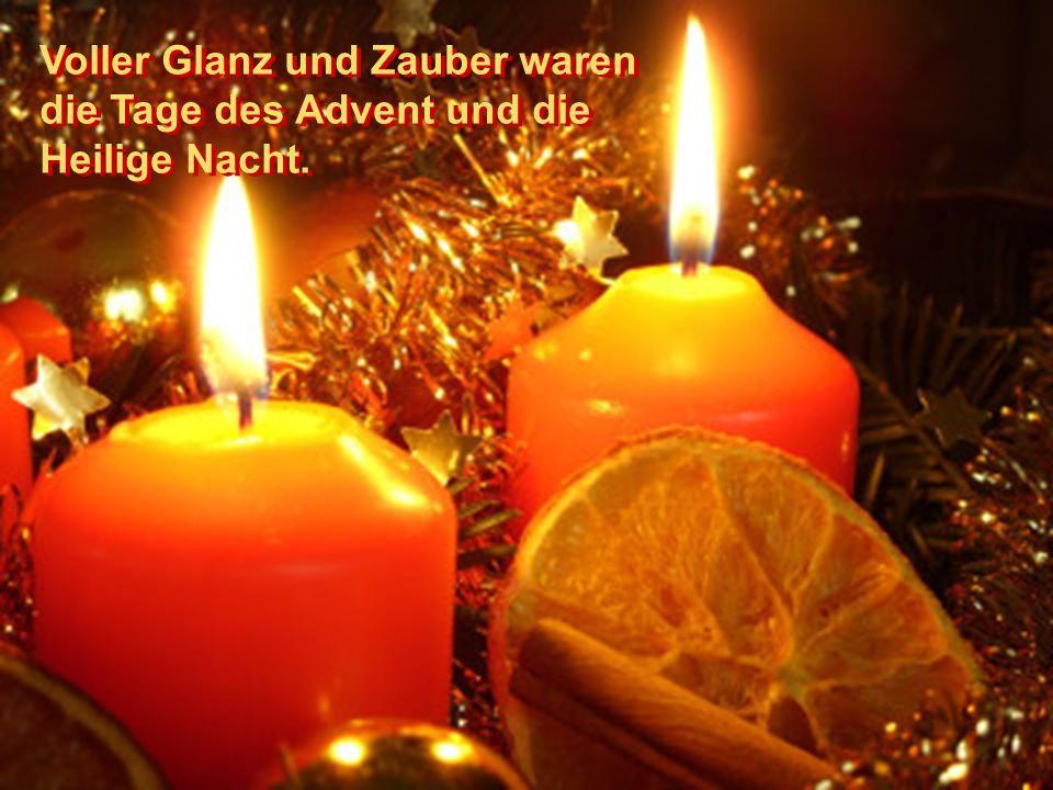 Voller Glanz und Zauber waren die Tage des Advent und die Heilige Nacht.