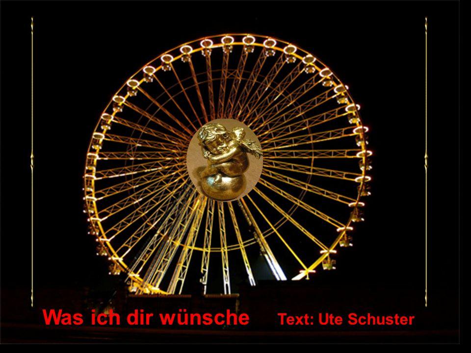 Was ich dir wünsche Text: Ute Schuster