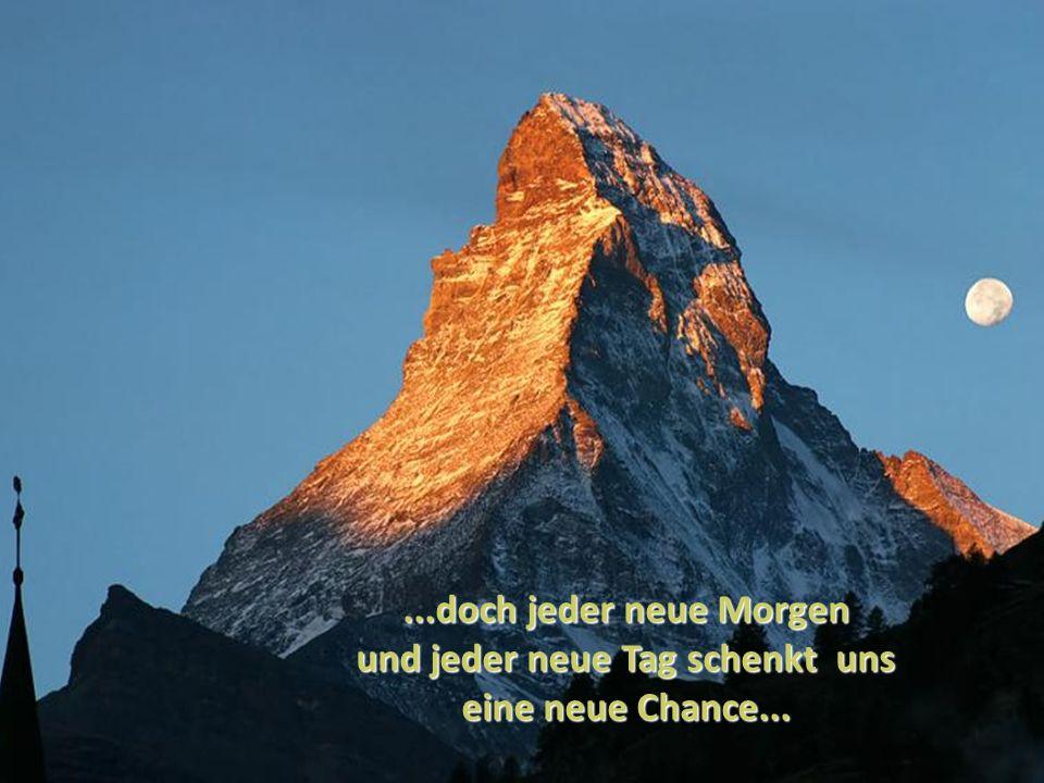 und jeder neue Tag schenkt uns eine neue Chance...